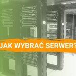 Jak wybrać serwer firmowy?