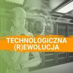 Technologiczna (r)ewolucja