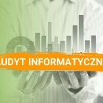 Audyt informatyczny - dlaczego warto?