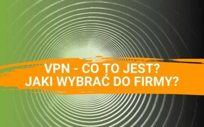 VPN – co to jest i jak go wybrać?
