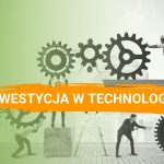 Co daje firmie inwestycja w nowe technologie?