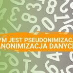 Co to jest pseudonimizacja i anonimizacja danych?