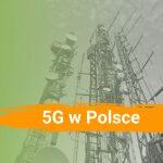 Technologia 5G w Polsce i na świecie