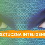 Sztuczna Inteligencja - co to jest i jak ją wykorzystać?