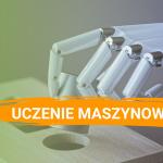Uczenie maszynowe - jak działa, zastosowania i wymagania (2020 r)
