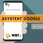 Asystent Google Polska - najważniejsze informacje (2020 r.)