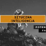 Sztuczna Inteligencja - obiektywne fakty, zagrożenia i potencjał (2020)