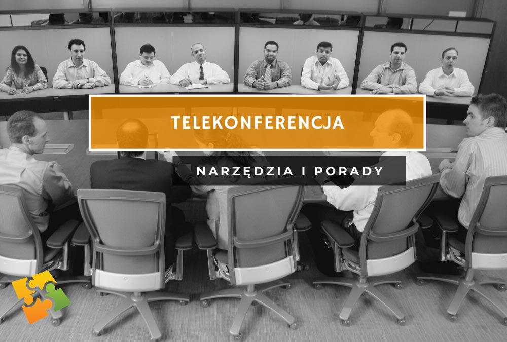 Telekonferencja – zestaw narzędzi i praktycznych porad